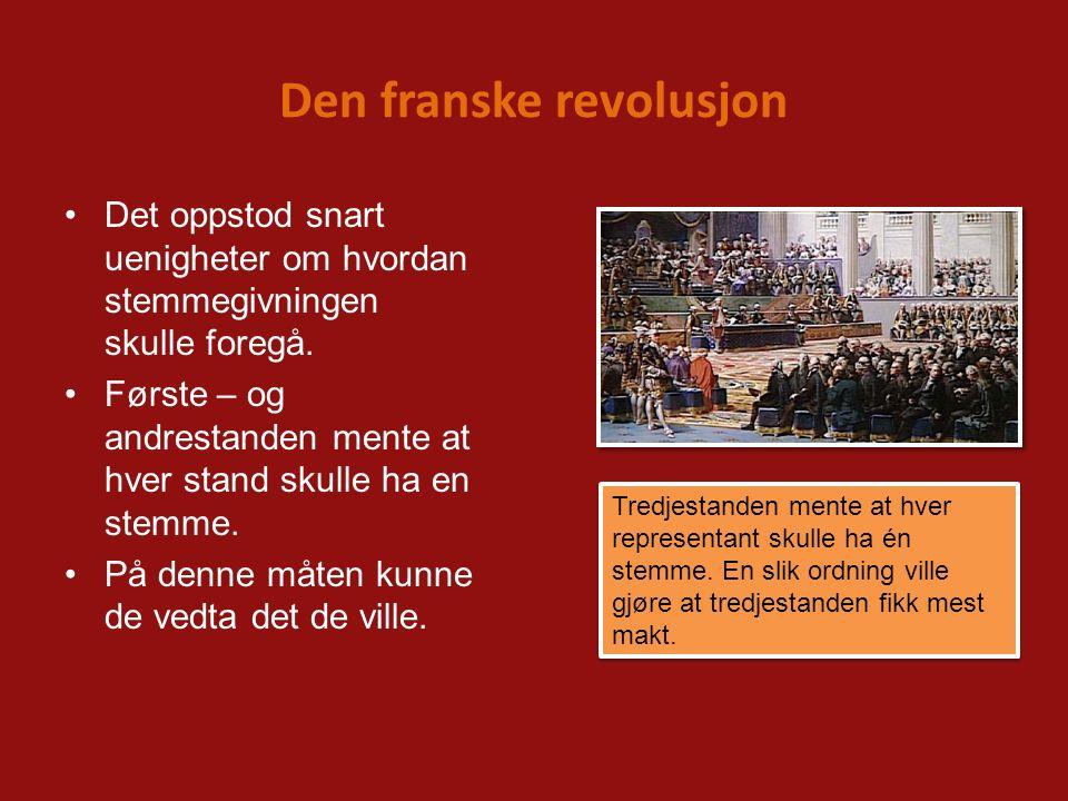 Den franske revolusjon Det oppstod snart uenigheter om hvordan stemmegivningen skulle foregå. Første – og andrestanden mente at hver stand skulle ha e