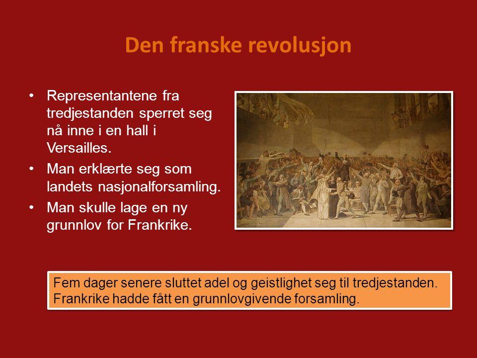 Den franske revolusjon Representantene fra tredjestanden sperret seg nå inne i en hall i Versailles. Man erklærte seg som landets nasjonalforsamling.