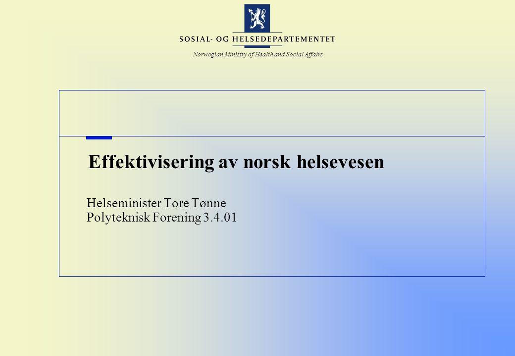 Norwegian Ministry of Health and Social Affairs Effektivisering av norsk helsevesen Helseminister Tore Tønne Polyteknisk Forening 3.4.01