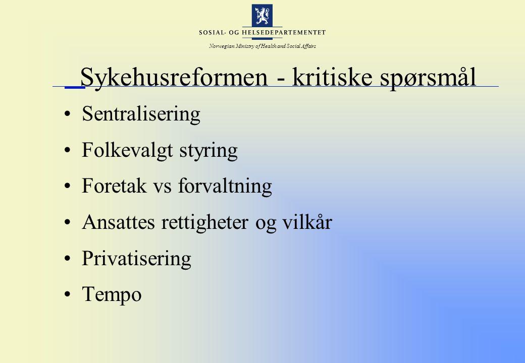 Norwegian Ministry of Health and Social Affairs Sykehusreformen - kritiske spørsmål Sentralisering Folkevalgt styring Foretak vs forvaltning Ansattes