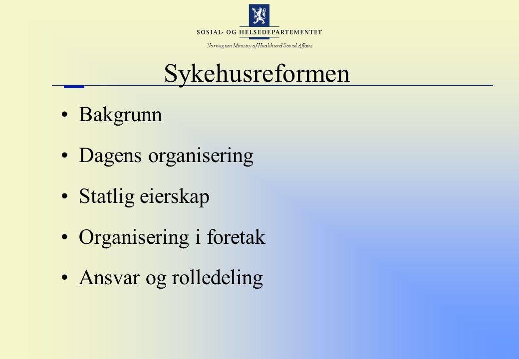 Norwegian Ministry of Health and Social Affairs Sykehusreformen Bakgrunn Dagens organisering Statlig eierskap Organisering i foretak Ansvar og rollede