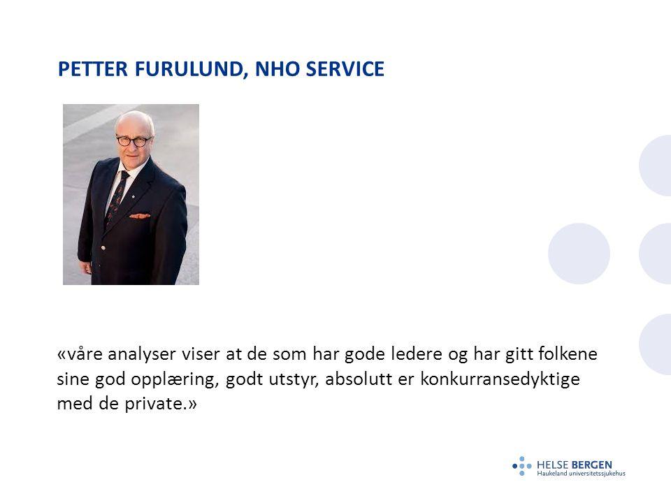 PETTER FURULUND, NHO SERVICE «våre analyser viser at de som har gode ledere og har gitt folkene sine god opplæring, godt utstyr, absolutt er konkurransedyktige med de private.»