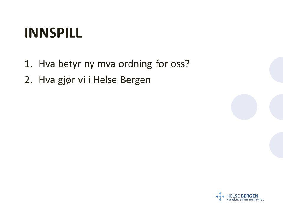 INNSPILL 1.Hva betyr ny mva ordning for oss 2.Hva gjør vi i Helse Bergen