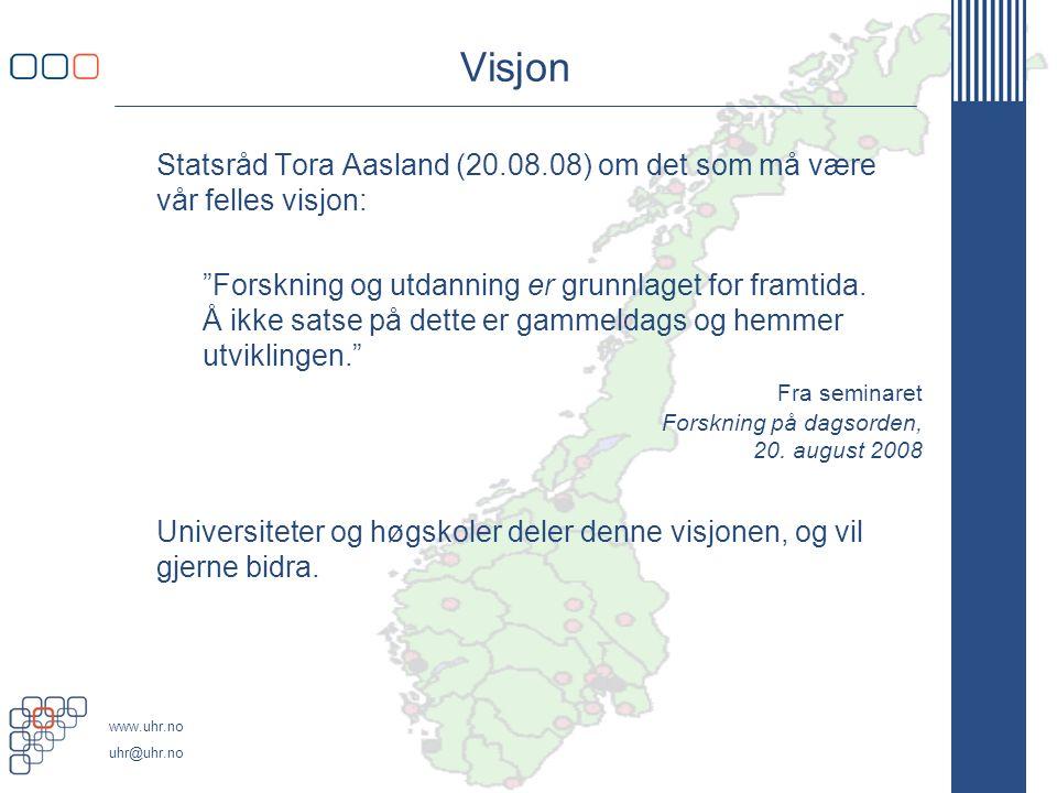 www.uhr.no uhr@uhr.no Ambisjoner og utfordringer Universitets- og høgskolesektoren Ønsker å spille en viktig rolle i utviklingen av Norge som kunnskapsnasjon Mener vi har mye å bidra med av relevant kunnskap og kompetanse til samfunns- og næringsliv Erkjenner at vi allerede forvalter store ressurser, og er ydmyke i forhold til å forvalte disse på en samfunnsmessig best mulig måte Men må allikevel påpeke behovet for en opptrappingsplan for forskningen, dersom vi skal kunne realisere Norge som kunnskapsnasjon.