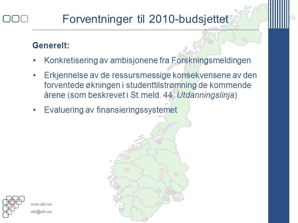 www.uhr.no uhr@uhr.no Forventninger til 2010-budsjettet Generelt: Konkretisering av ambisjonene fra Forskningsmeldingen Erkjennelse av de ressursmessi