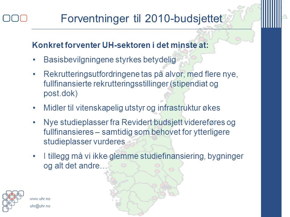 www.uhr.no uhr@uhr.no Forventninger til 2010-budsjettet Konkret forventer UH-sektoren i det minste at: Basisbevilgningene styrkes betydelig Rekrutteri