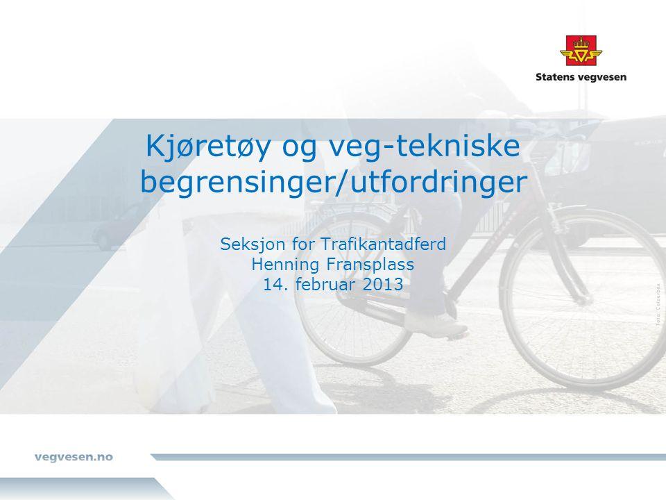 Kjøretøy og veg-tekniske begrensinger/utfordringer Seksjon for Trafikantadferd Henning Fransplass 14.