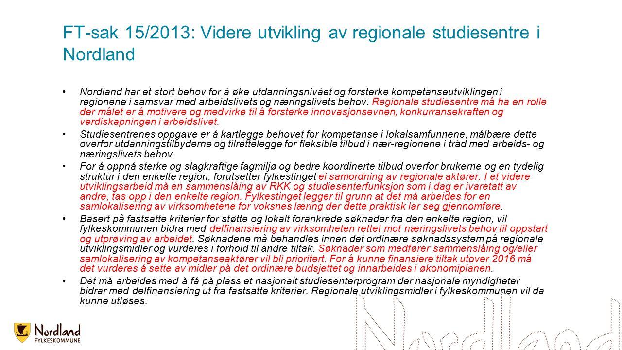 FT-sak 15/2013: Videre utvikling av regionale studiesentre i Nordland Nordland har et stort behov for å øke utdanningsnivået og forsterke kompetanseutviklingen i regionene i samsvar med arbeidslivets og næringslivets behov.