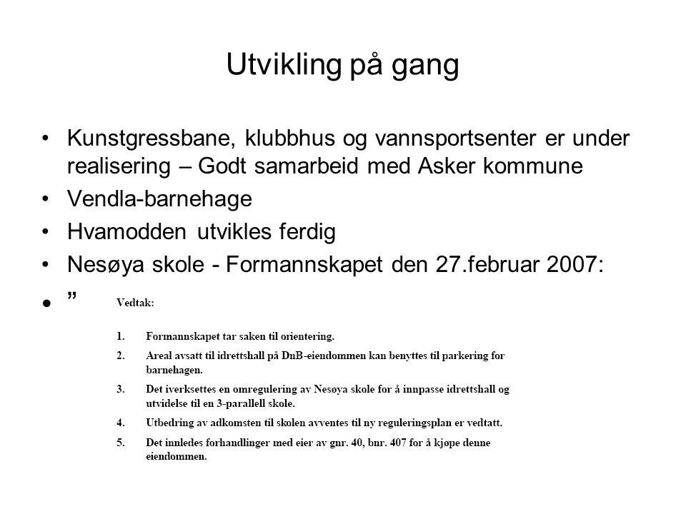 Utvikling på gang Kunstgressbane, klubbhus og vannsportsenter er under realisering – Godt samarbeid med Asker kommune Vendla-barnehage Hvamodden utvikles ferdig Nesøya skole - Formannskapet den 27.februar 2007: