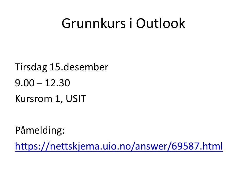 Grunnkurs i Outlook Tirsdag 15.desember 9.00 – 12.30 Kursrom 1, USIT Påmelding: https://nettskjema.uio.no/answer/69587.html