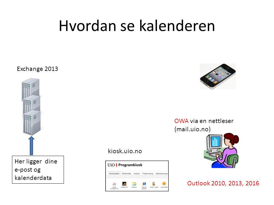 Hvordan se kalenderen Exchange 2013 Outlook 2010, 2013, 2016 OWA via en nettleser (mail.uio.no) kiosk.uio.no Her ligger dine e-post og kalenderdata