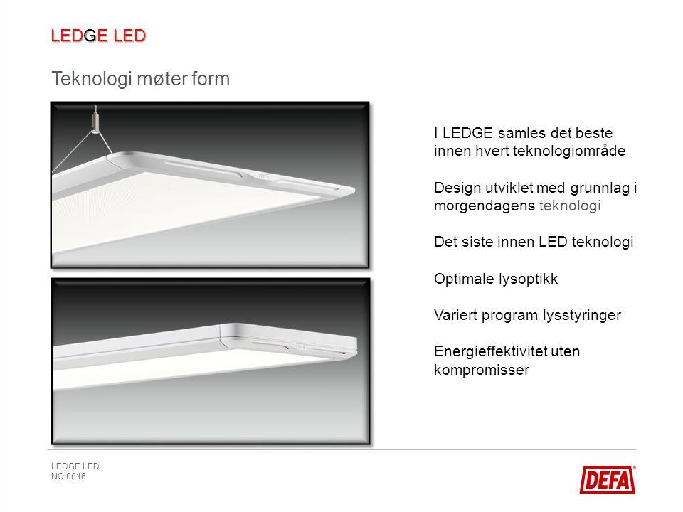 LEDGE LED NO 0816 Teknologi møter form I LEDGE samles det beste innen hvert teknologiområde Design utviklet med grunnlag i morgendagens teknologi Det siste innen LED teknologi Optimale lysoptikk Variert program lysstyringer Energieffektivitet uten kompromisser