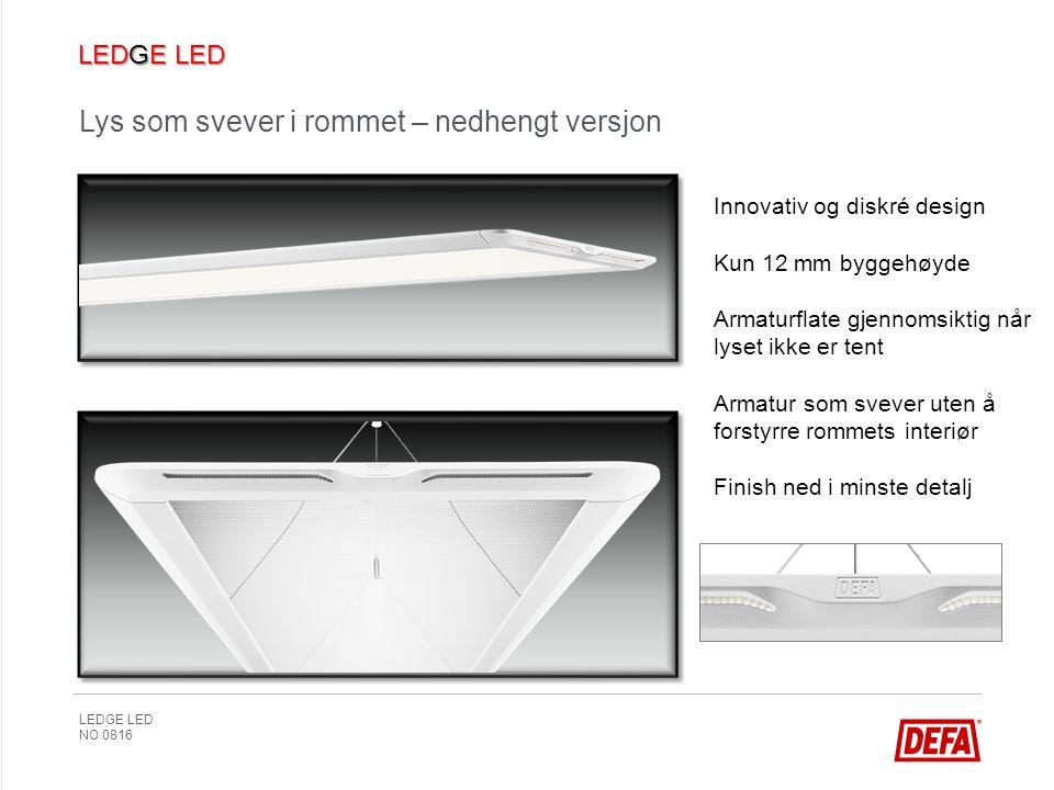 LEDGE LED NO 0816 Lys som svever i rommet – nedhengt versjon Innovativ og diskré design Kun 12 mm byggehøyde Armaturflate gjennomsiktig når lyset ikke er tent Armatur som svever uten å forstyrre rommets interiør Finish ned i minste detalj