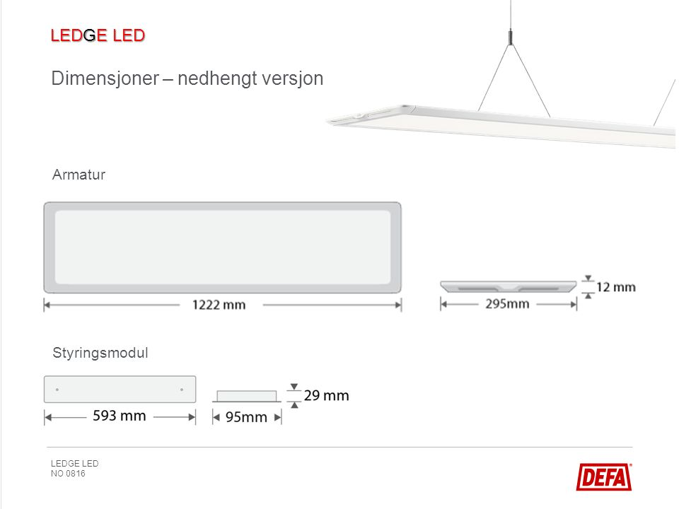 LEDGE LED NO 0816 Dimensjoner – nedhengt versjon 78 mm Armatur Styringsmodul