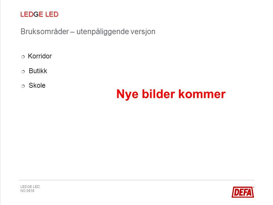 LEDGE LED NO 0816  Korridor  Butikk  Skole Bruksområder – utenpåliggende versjon Nye bilder kommer