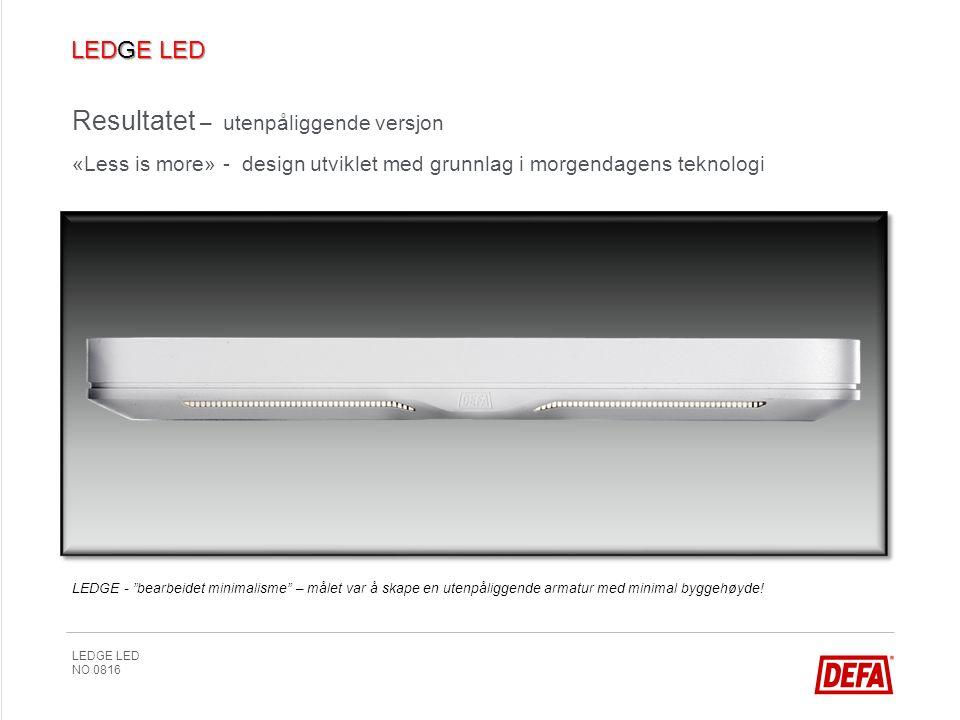 LEDGE LED NO 0816 LEDGE - bearbeidet minimalisme – målet var å skape en utenpåliggende armatur med minimal byggehøyde.
