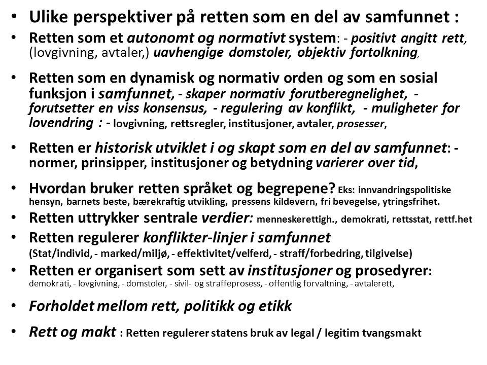 Rettsvitenskap i vid forstand : Vi har ulike supplerende kunnskaper om retten - ut over det rettsdogmatiske : - rettsfilosofi – retten som praktisk fornuft og erkjennelse, hva konstituerer retten som praktisk fornuft, - på norm-nivå, - retten og grunnleggende verdier, - rett og rettferdighet - rettsteori – teorier om forholdet mellom retten, individer, samfunn og grunnleggende verdier, - rettens funksjon, - demokrati, - rettsstat, - velferdsstat mv, - teorier om samfunnet, - rettssosiologi – hvordan retten skapes av samfunnet, og hvordan den påvirker samfunnet, - empirisk og teoretisk, - rettsøkonomi – hvordan økonomisk teori og praksis påvirker retten, - empirisk og teoretisk, - rettshistorie – historisk oversikt over rettens utvikling over tid, - rettspsykologi, - vitnepsykologi, - rettsretorikk, - hermeneutikk, - rettspolitikk – retten som resultat av demokratisk lovgivning, mulighetene for å diskutere hva gode lover er, Andre typer av kunnskaper om retten og om rettens betingelser kan gi viktige bidrag til å forstå betydningen av rettsdogmatiske kunnskaper.