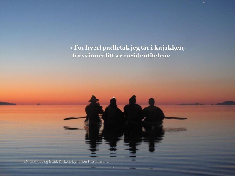 { «For hvert padletak jeg tar i kajakken, forsvinner litt av rusidentiteten» ENTER jobb og fritid, Kirkens Bymisjon Kristiansand