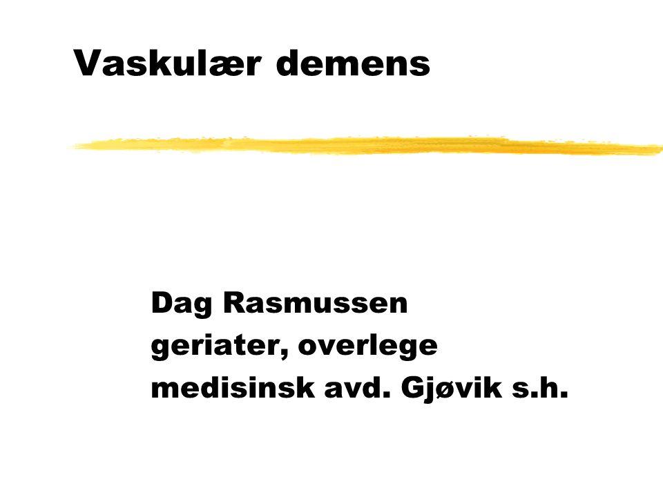 Vaskulær demens Dag Rasmussen geriater, overlege medisinsk avd. Gjøvik s.h.