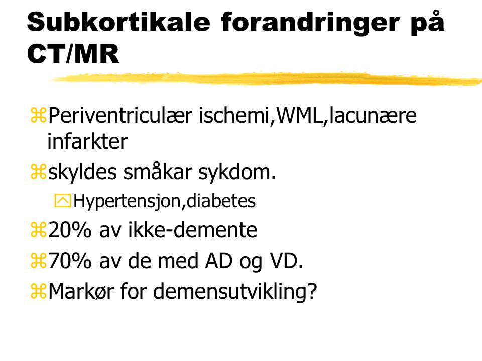 Subkortikale forandringer på CT/MR zPeriventriculær ischemi,WML,lacunære infarkter zskyldes småkar sykdom.