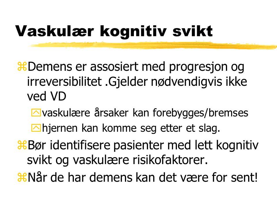 Vaskulær kognitiv svikt zDemens er assosiert med progresjon og irreversibilitet.Gjelder nødvendigvis ikke ved VD yvaskulære årsaker kan forebygges/bremses yhjernen kan komme seg etter et slag.
