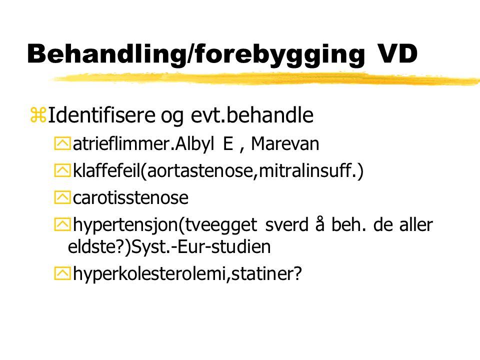 Behandling/forebygging VD zIdentifisere og evt.behandle yatrieflimmer.Albyl E, Marevan yklaffefeil(aortastenose,mitralinsuff.) ycarotisstenose yhypertensjon(tveegget sverd å beh.