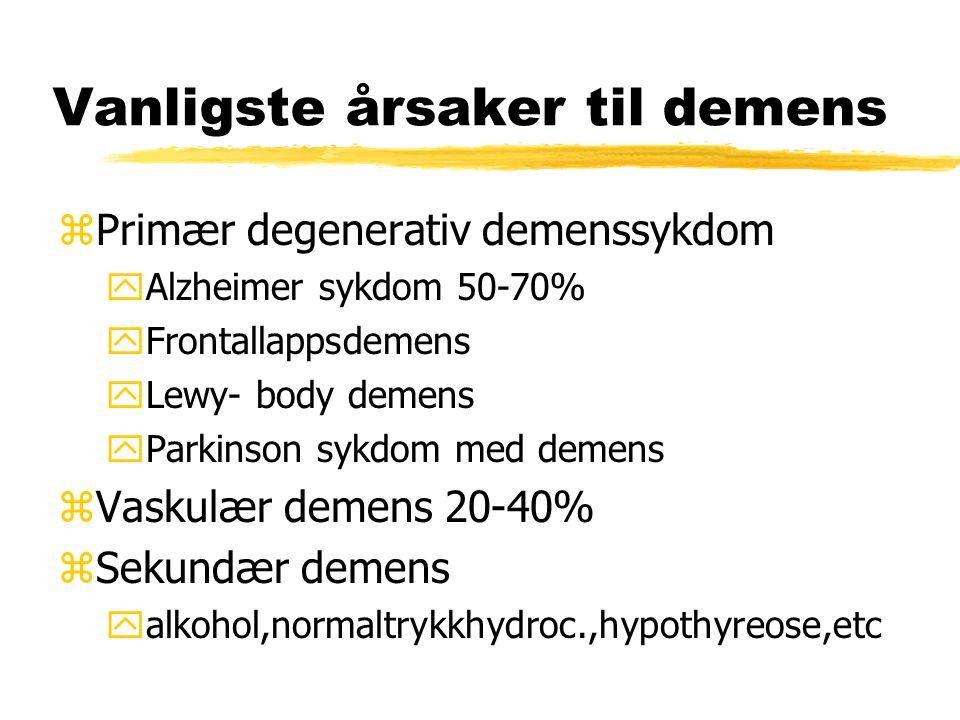 Vanligste årsaker til demens zPrimær degenerativ demenssykdom yAlzheimer sykdom 50-70% yFrontallappsdemens yLewy- body demens yParkinson sykdom med demens zVaskulær demens 20-40% zSekundær demens yalkohol,normaltrykkhydroc.,hypothyreose,etc