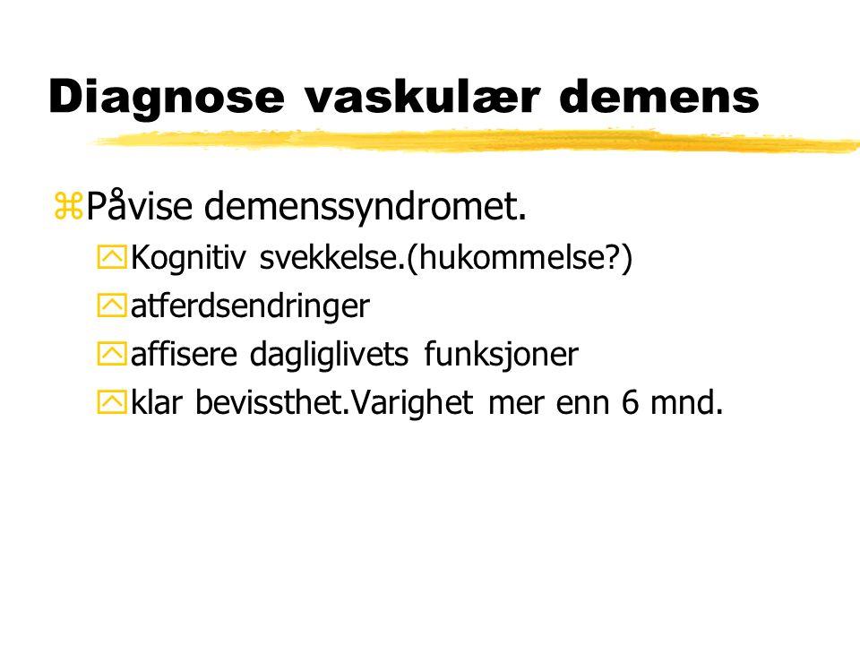 Diagnose vaskulær demens zPåvise demenssyndromet.