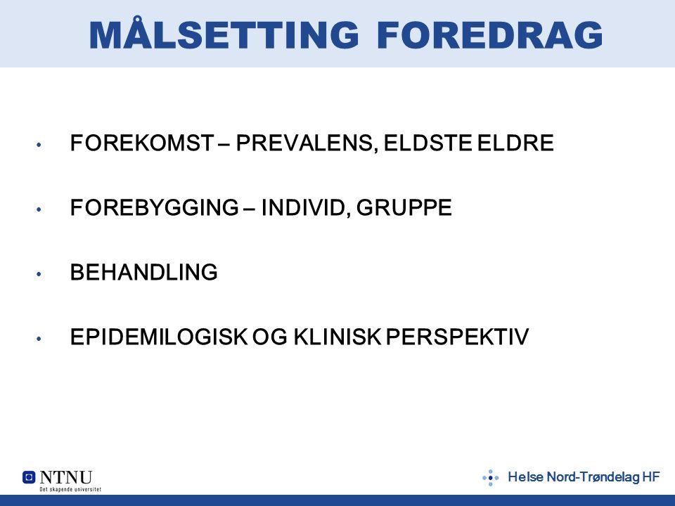 Helse Nord-Trøndelag HF MÅLSETTING FOREDRAG FOREKOMST – PREVALENS, ELDSTE ELDRE FOREBYGGING – INDIVID, GRUPPE BEHANDLING EPIDEMILOGISK OG KLINISK PERSPEKTIV