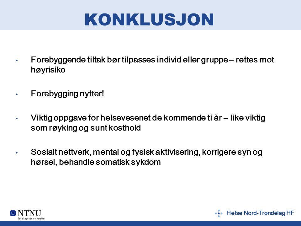Helse Nord-Trøndelag HF KONKLUSJON Forebyggende tiltak bør tilpasses individ eller gruppe – rettes mot høyrisiko Forebygging nytter.
