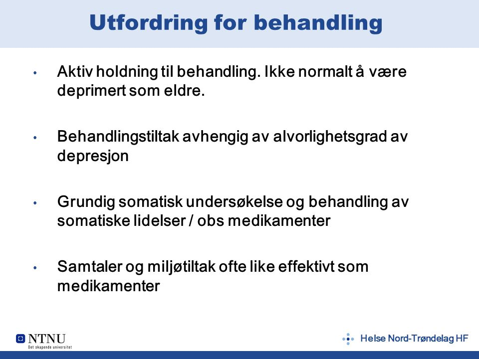 Helse Nord-Trøndelag HF Utfordring for behandling Aktiv holdning til behandling.