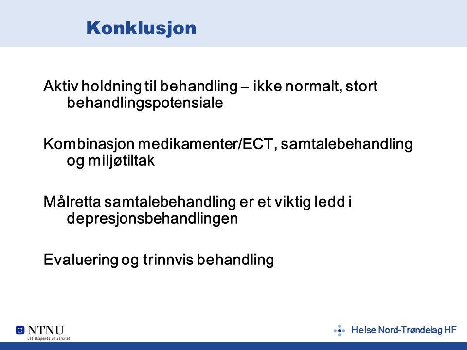 Helse Nord-Trøndelag HF Konklusjon Aktiv holdning til behandling – ikke normalt, stort behandlingspotensiale Kombinasjon medikamenter/ECT, samtalebehandling og miljøtiltak Målretta samtalebehandling er et viktig ledd i depresjonsbehandlingen Evaluering og trinnvis behandling
