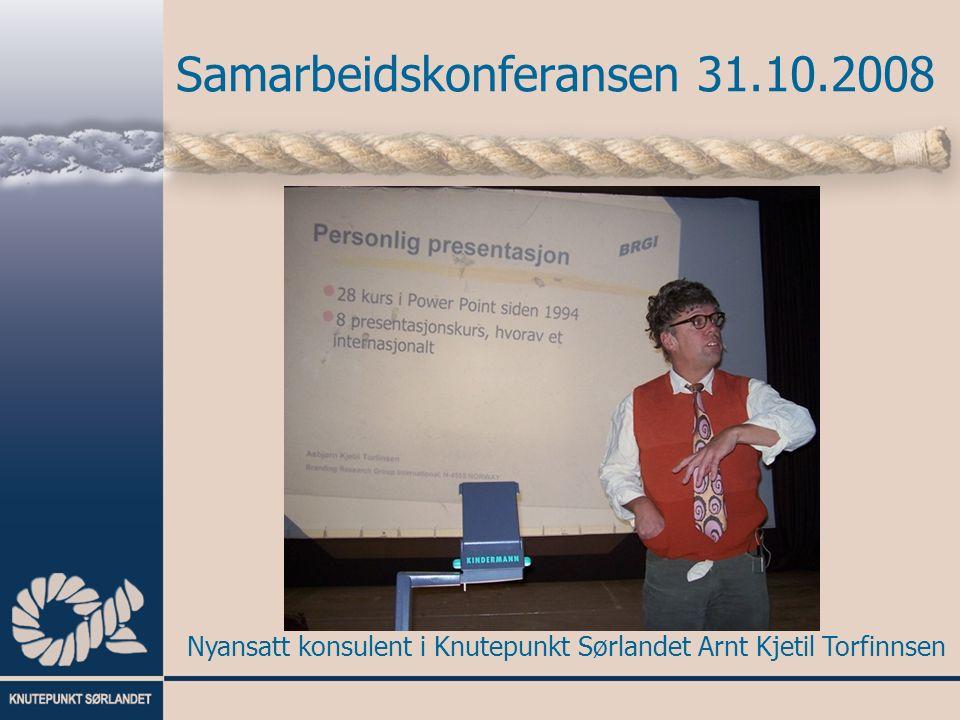 Samarbeidskonferansen 31.10.2008 Nyansatt konsulent i Knutepunkt Sørlandet Arnt Kjetil Torfinnsen