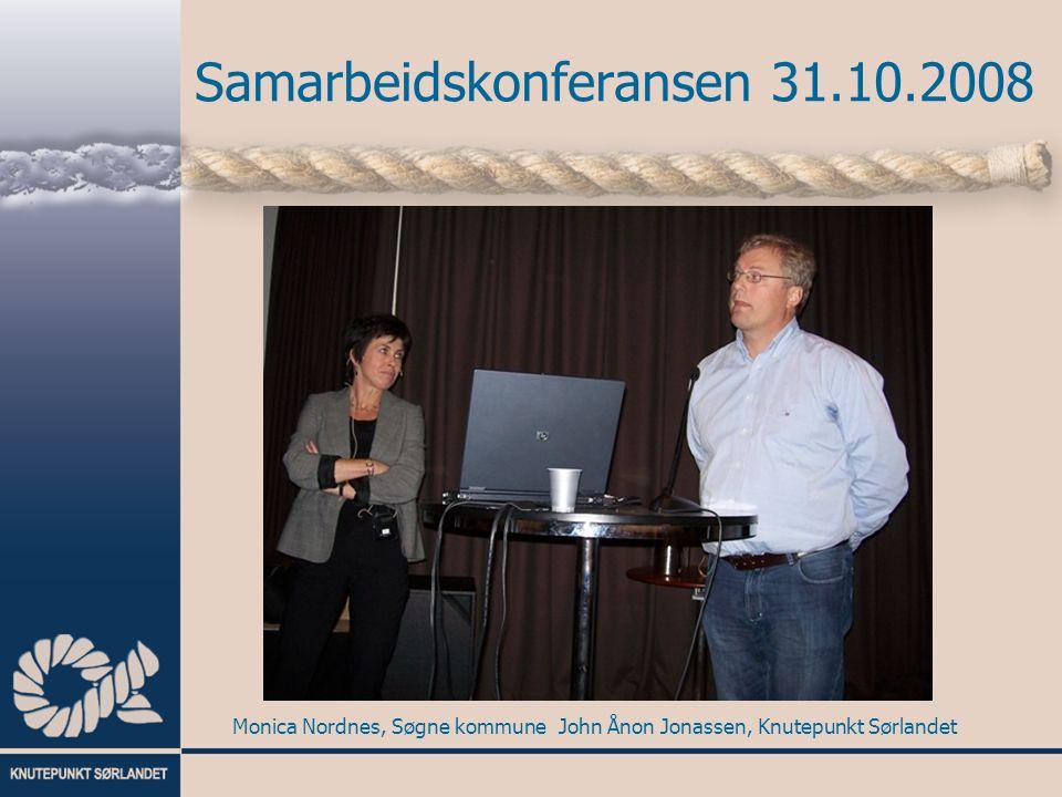 Samarbeidskonferansen 31.10.2008 Monica Nordnes, Søgne kommuneJohn Ånon Jonassen, Knutepunkt Sørlandet