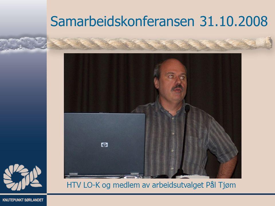 Samarbeidskonferansen 31.10.2008 HTV LO-K og medlem av arbeidsutvalget Pål Tjøm