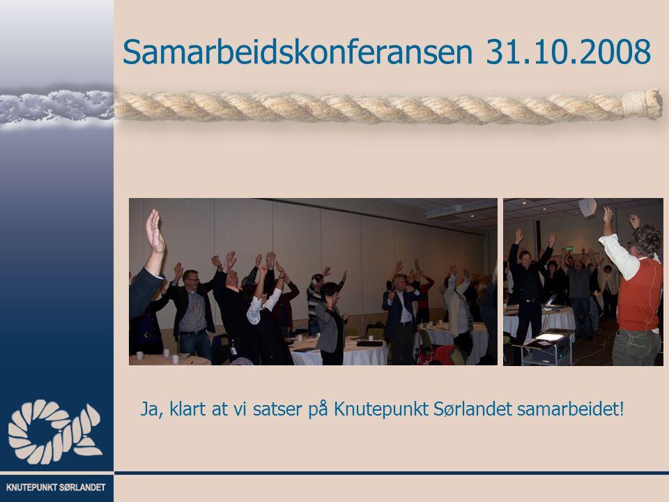 Samarbeidskonferansen 31.10.2008 Ja, klart at vi satser på Knutepunkt Sørlandet samarbeidet!