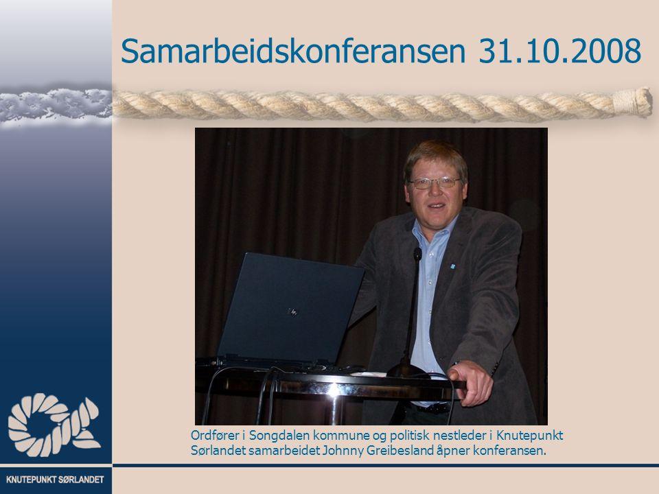 Samarbeidskonferansen 31.10.2008 Ordfører i Songdalen kommune og politisk nestleder i Knutepunkt Sørlandet samarbeidet Johnny Greibesland åpner konfer