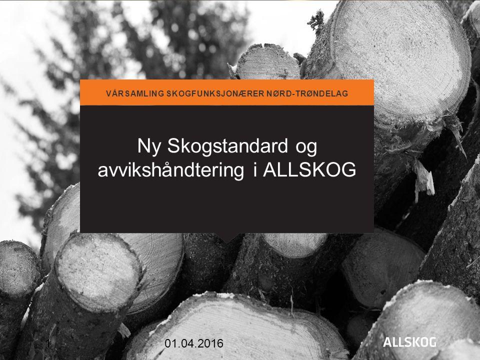 Ny Skogstandard og avvikshåndtering i ALLSKOG VÅRSAMLING SKOGFUNKSJONÆRER NØRD-TRØNDELAG 01.04.2016 1