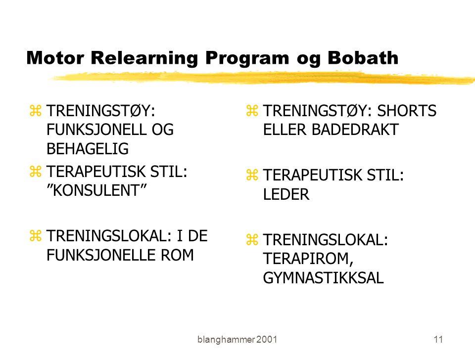 blanghammer 200111 Motor Relearning Program og Bobath zTRENINGSTØY: FUNKSJONELL OG BEHAGELIG zTERAPEUTISK STIL: KONSULENT zTRENINGSLOKAL: I DE FUNKSJONELLE ROM z TRENINGSTØY: SHORTS ELLER BADEDRAKT z TERAPEUTISK STIL: LEDER z TRENINGSLOKAL: TERAPIROM, GYMNASTIKKSAL