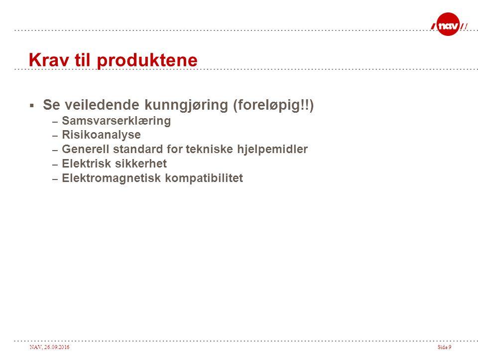 NAV, 26.09.2016Side 9 Krav til produktene  Se veiledende kunngjøring (foreløpig!!) – Samsvarserklæring – Risikoanalyse – Generell standard for tekniske hjelpemidler – Elektrisk sikkerhet – Elektromagnetisk kompatibilitet