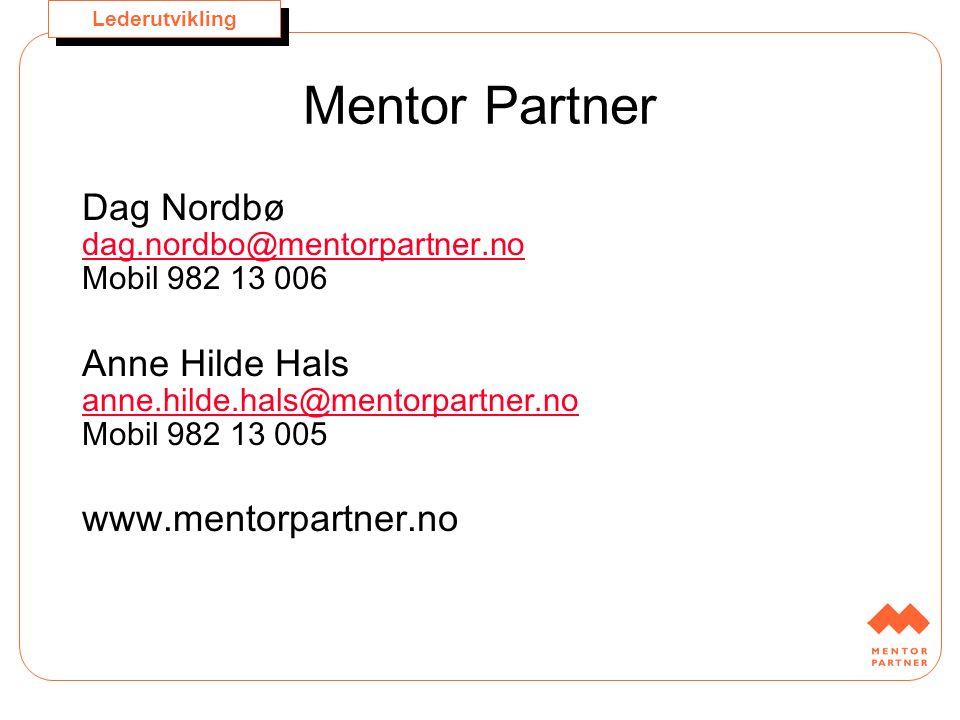 Lederutvikling Mentor Partner Dag Nordbø dag.nordbo@mentorpartner.no Mobil 982 13 006 dag.nordbo@mentorpartner.no Anne Hilde Hals anne.hilde.hals@ment