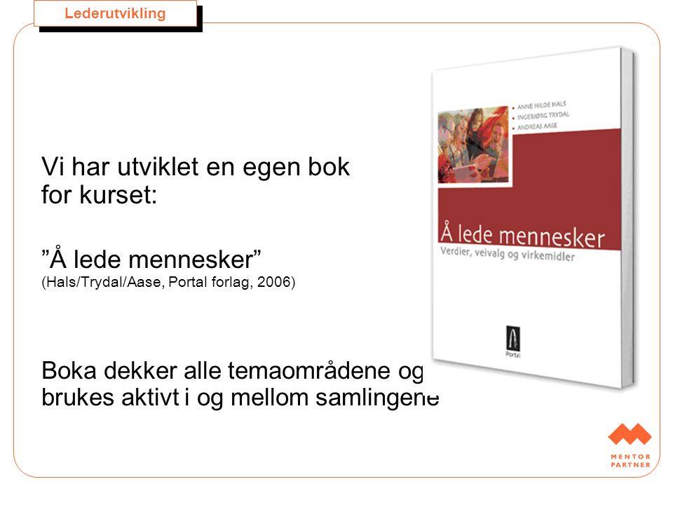 """Lederutvikling Vi har utviklet en egen bok for kurset: """"Å lede mennesker"""" (Hals/Trydal/Aase, Portal forlag, 2006) Boka dekker alle temaområdene og bru"""