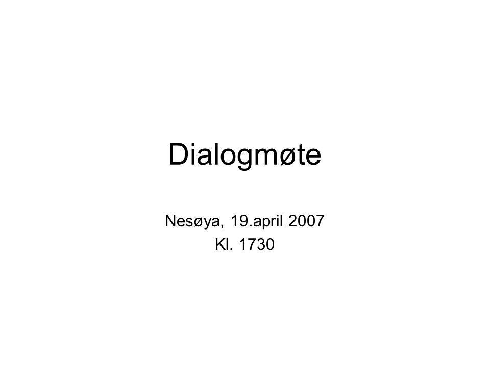Dialogmøte Nesøya, 19.april 2007 Kl. 1730