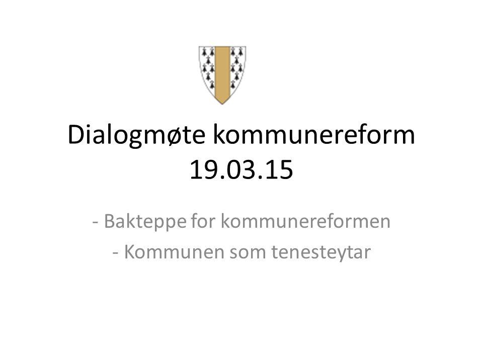Dialogmøte kommunereform 19.03.15 - Bakteppe for kommunereformen - Kommunen som tenesteytar