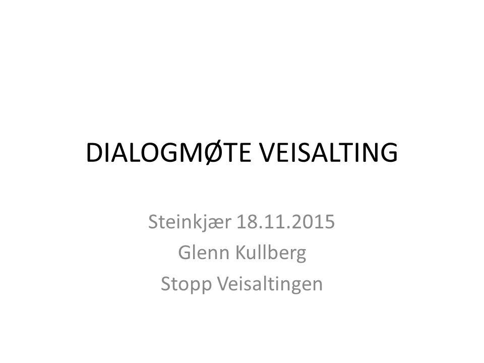 DIALOGMØTE VEISALTING Steinkjær 18.11.2015 Glenn Kullberg Stopp Veisaltingen