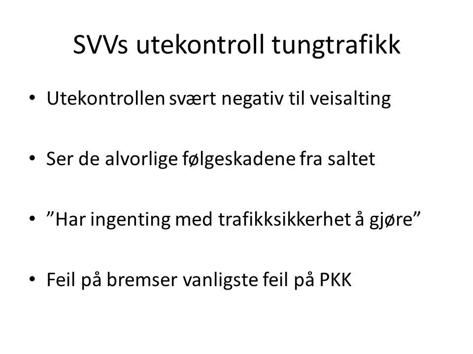 SVVs utekontroll tungtrafikk Utekontrollen svært negativ til veisalting Ser de alvorlige følgeskadene fra saltet Har ingenting med trafikksikkerhet å gjøre Feil på bremser vanligste feil på PKK