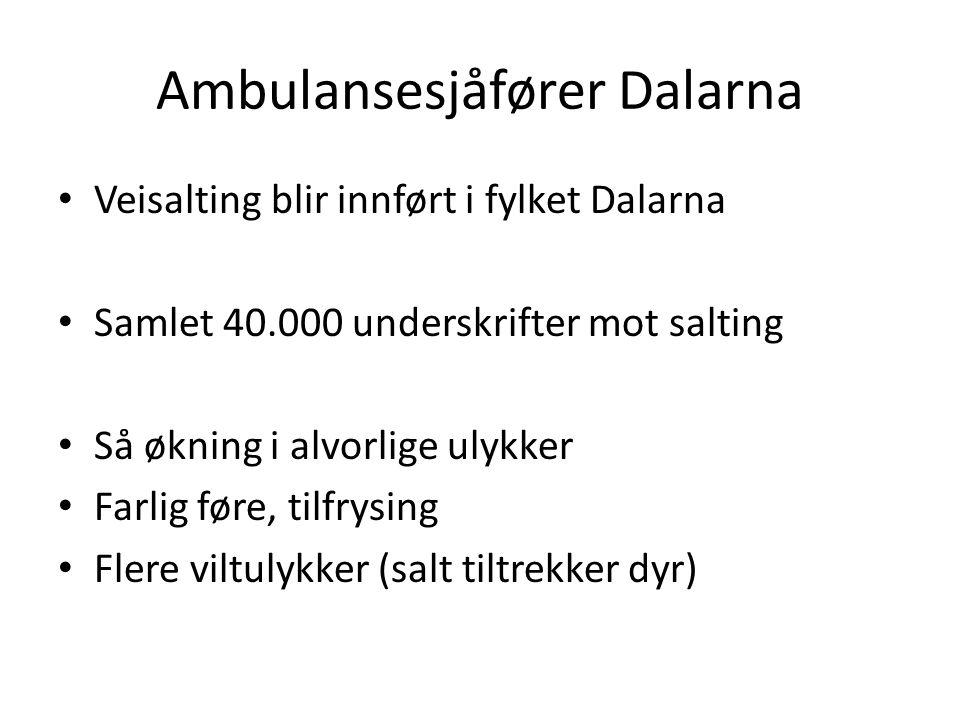 Ambulansesjåfører Dalarna Veisalting blir innført i fylket Dalarna Samlet 40.000 underskrifter mot salting Så økning i alvorlige ulykker Farlig føre, tilfrysing Flere viltulykker (salt tiltrekker dyr)