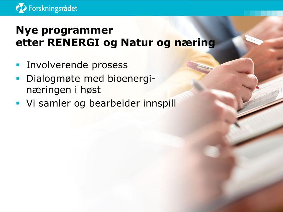 Nye programmer etter RENERGI og Natur og næring  Involverende prosess  Dialogmøte med bioenergi- næringen i høst  Vi samler og bearbeider innspill