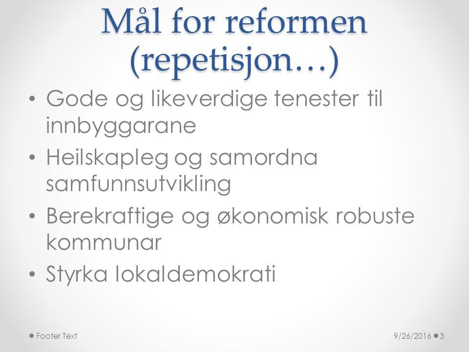 Mål for reformen (repetisjon…) Gode og likeverdige tenester til innbyggarane Heilskapleg og samordna samfunnsutvikling Berekraftige og økonomisk robuste kommunar Styrka lokaldemokrati 9/26/2016Footer Text3