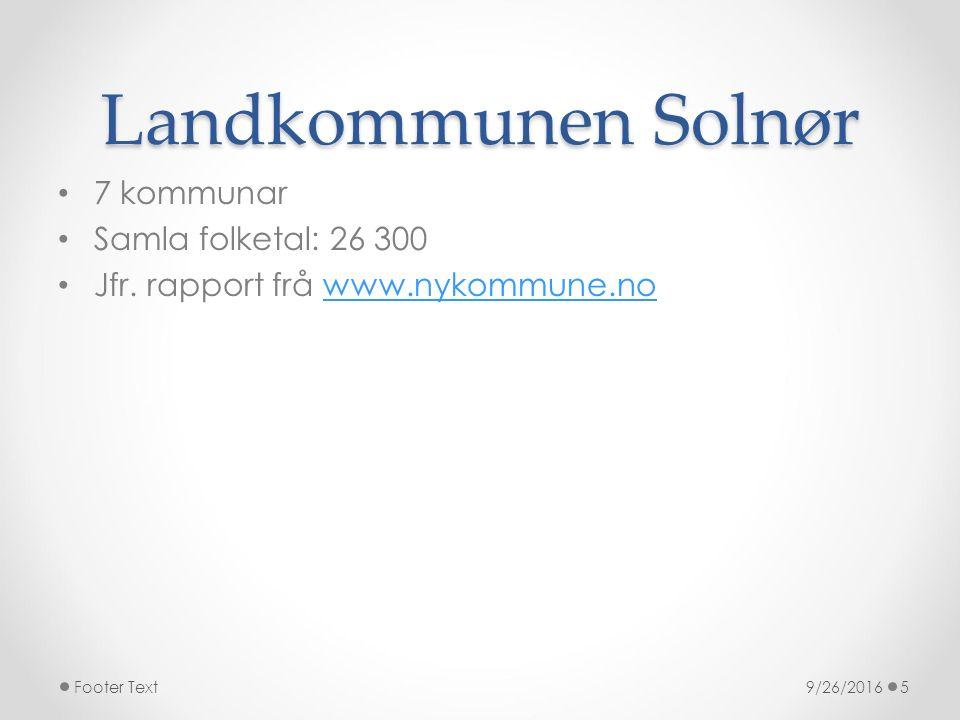 Landkommunen Solnør 7 kommunar Samla folketal: 26 300 Jfr. rapport frå www.nykommune.nowww.nykommune.no 9/26/2016Footer Text5